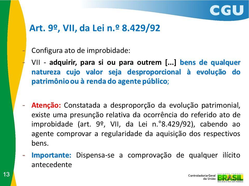 Art. 9º, VII, da Lei n.º 8.429/92 Configura ato de improbidade: