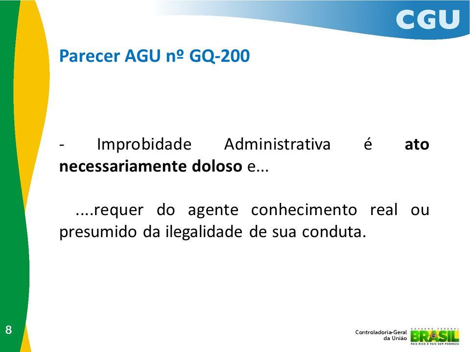 Parecer AGU nº GQ-200- Improbidade Administrativa é ato necessariamente doloso e...