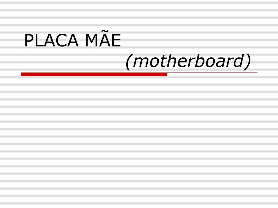 PLACA MÃE (motherboard)