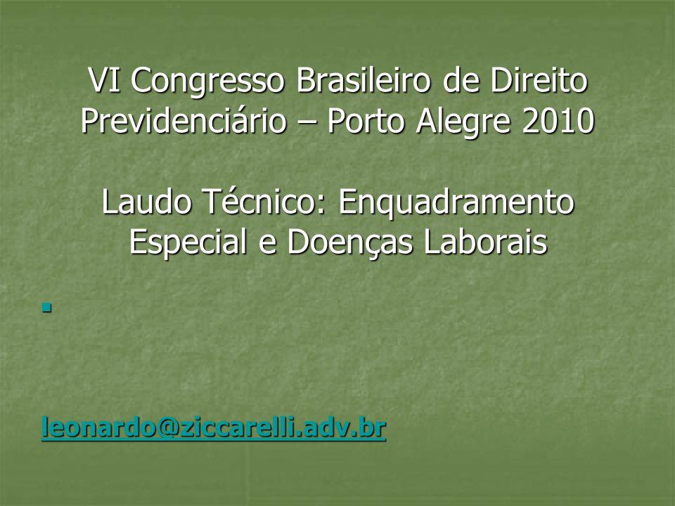 VI Congresso Brasileiro de Direito Previdenciário – Porto Alegre 2010 Laudo Técnico: Enquadramento Especial e Doenças Laborais