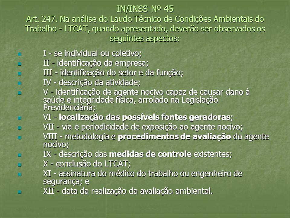 IN/INSS Nº 45 Art. 247. Na análise do Laudo Técnico de Condições Ambientais do Trabalho - LTCAT, quando apresentado, deverão ser observados os seguintes aspectos: