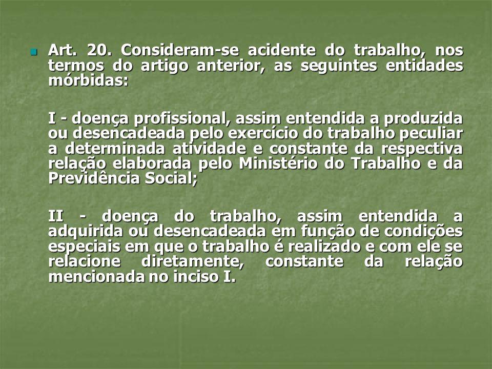 Art. 20. Consideram-se acidente do trabalho, nos termos do artigo anterior, as seguintes entidades mórbidas: