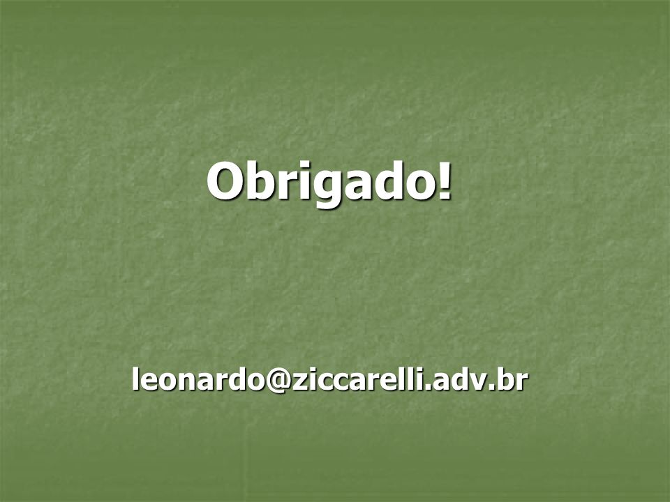 Obrigado! leonardo@ziccarelli.adv.br