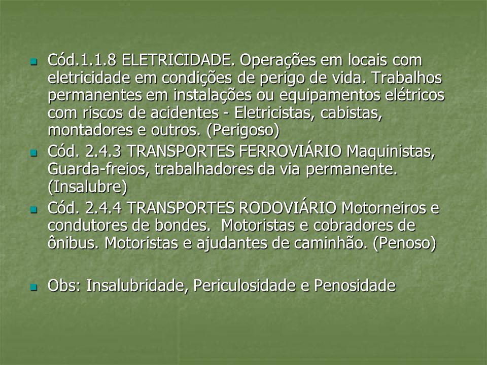Cód.1.1.8 ELETRICIDADE. Operações em locais com eletricidade em condições de perigo de vida. Trabalhos permanentes em instalações ou equipamentos elétricos com riscos de acidentes - Eletricistas, cabistas, montadores e outros. (Perigoso)