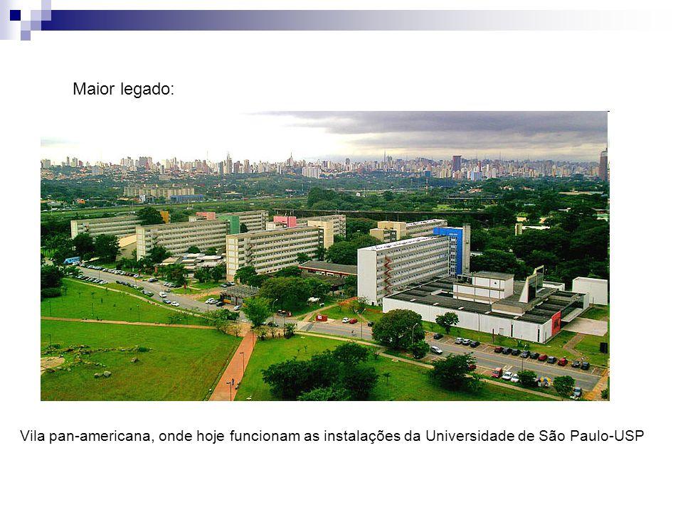 Maior legado:Vila pan-americana, onde hoje funcionam as instalações da Universidade de São Paulo-USP.