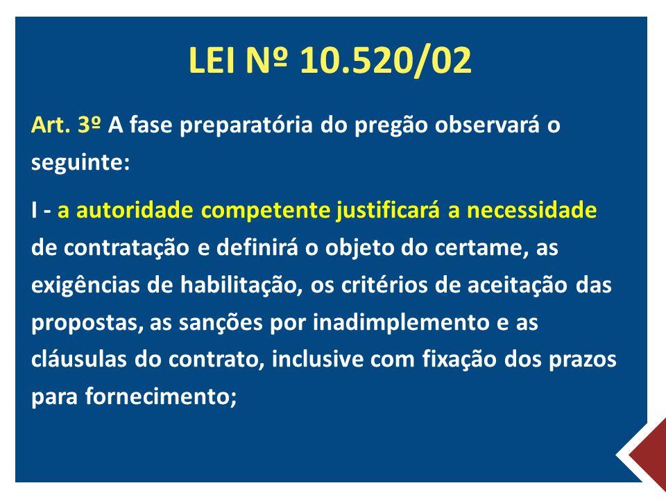 LEI Nº 10.520/02 Art. 3º A fase preparatória do pregão observará o seguinte: