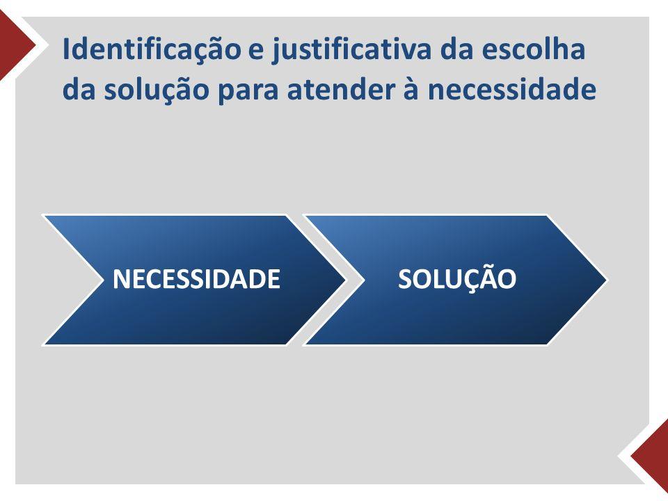 Identificação e justificativa da escolha da solução para atender à necessidade