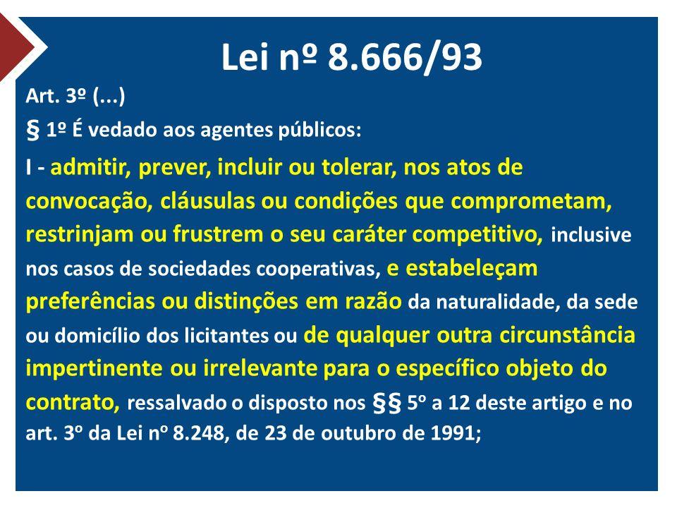 Lei nº 8.666/93 Art. 3º (...) § 1º É vedado aos agentes públicos: