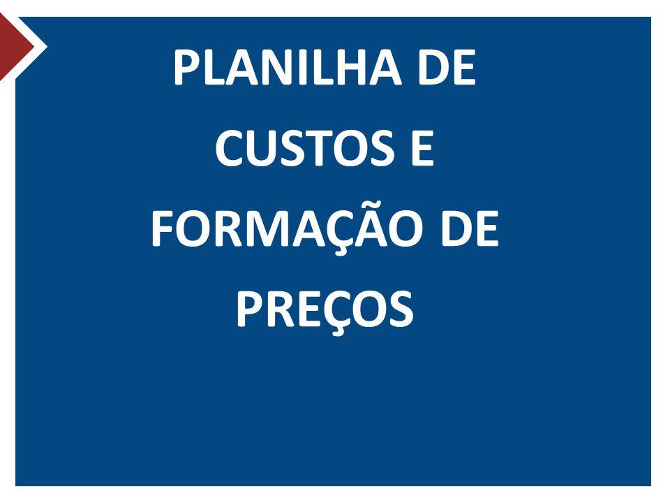PLANILHA DE CUSTOS E FORMAÇÃO DE PREÇOS