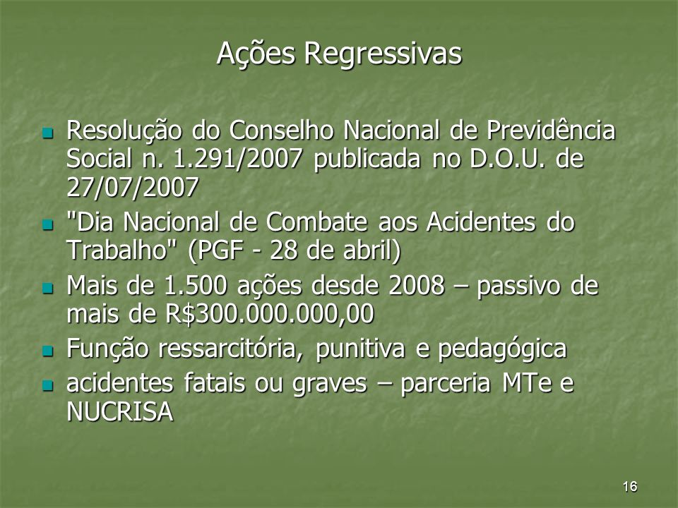 Ações RegressivasResolução do Conselho Nacional de Previdência Social n. 1.291/2007 publicada no D.O.U. de 27/07/2007.