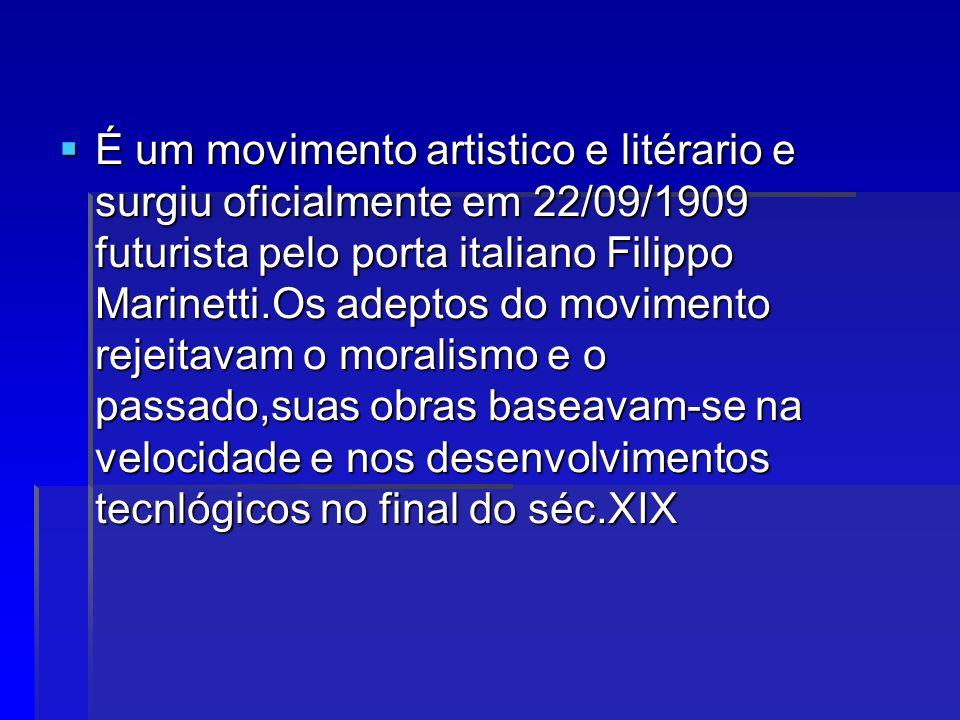 É um movimento artistico e litérario e surgiu oficialmente em 22/09/1909 futurista pelo porta italiano Filippo Marinetti.Os adeptos do movimento rejeitavam o moralismo e o passado,suas obras baseavam-se na velocidade e nos desenvolvimentos tecnlógicos no final do séc.XIX