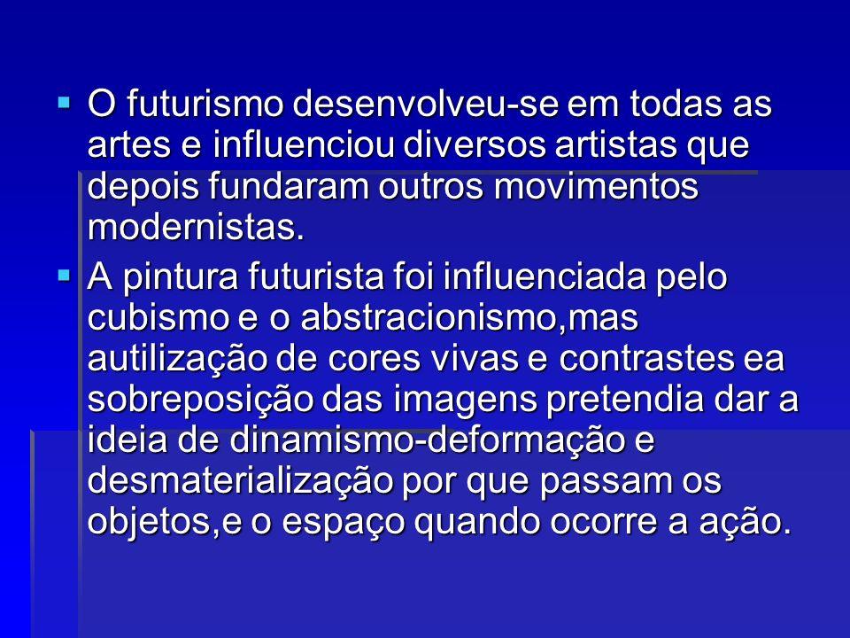 O futurismo desenvolveu-se em todas as artes e influenciou diversos artistas que depois fundaram outros movimentos modernistas.