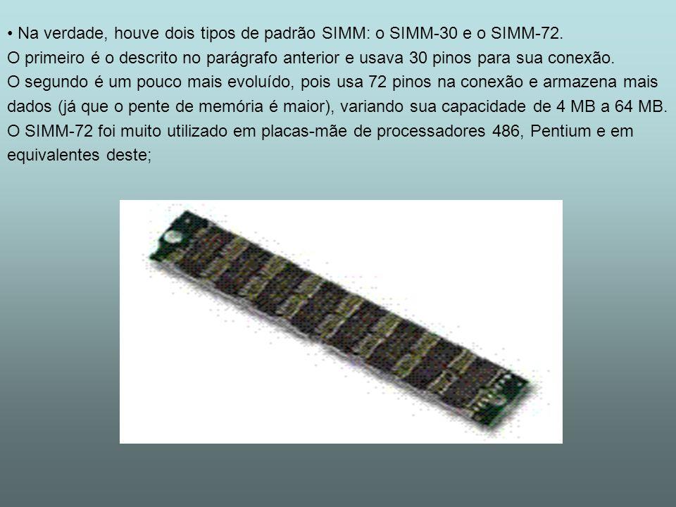 Na verdade, houve dois tipos de padrão SIMM: o SIMM-30 e o SIMM-72.