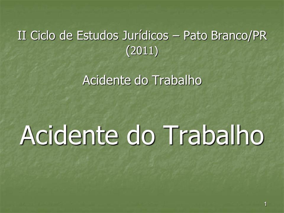 II Ciclo de Estudos Jurídicos – Pato Branco/PR (2011) Acidente do Trabalho Acidente do Trabalho