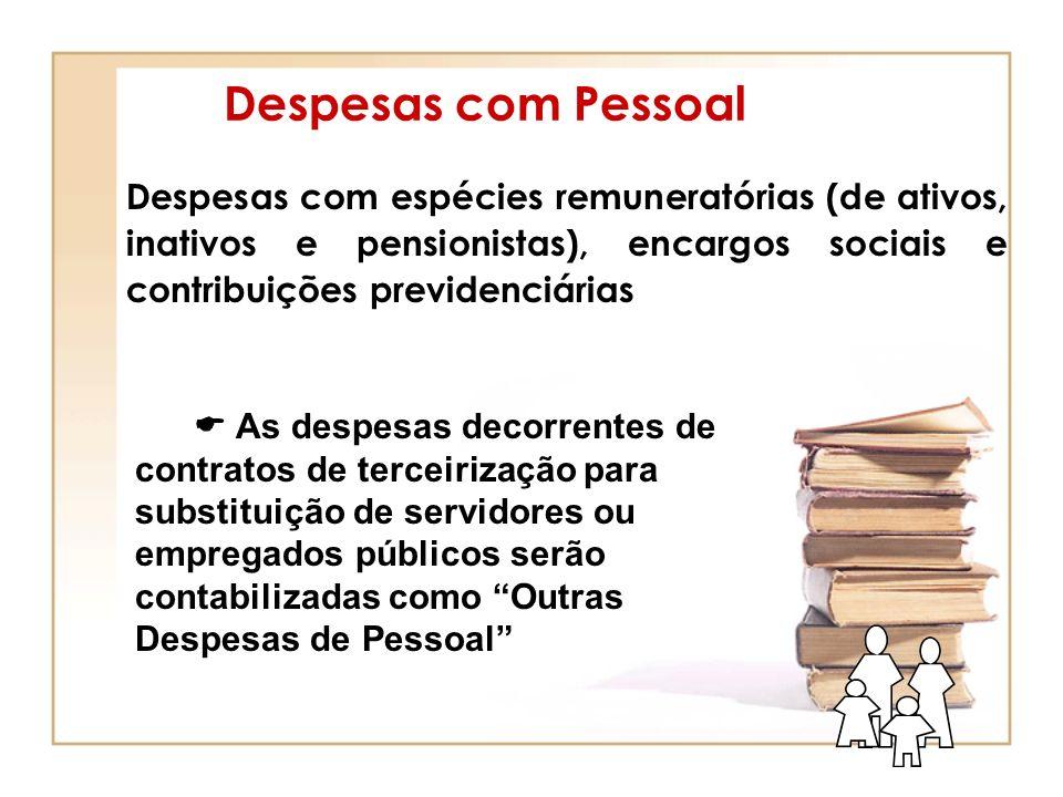 Despesas com PessoalDespesas com espécies remuneratórias (de ativos, inativos e pensionistas), encargos sociais e contribuições previdenciárias.
