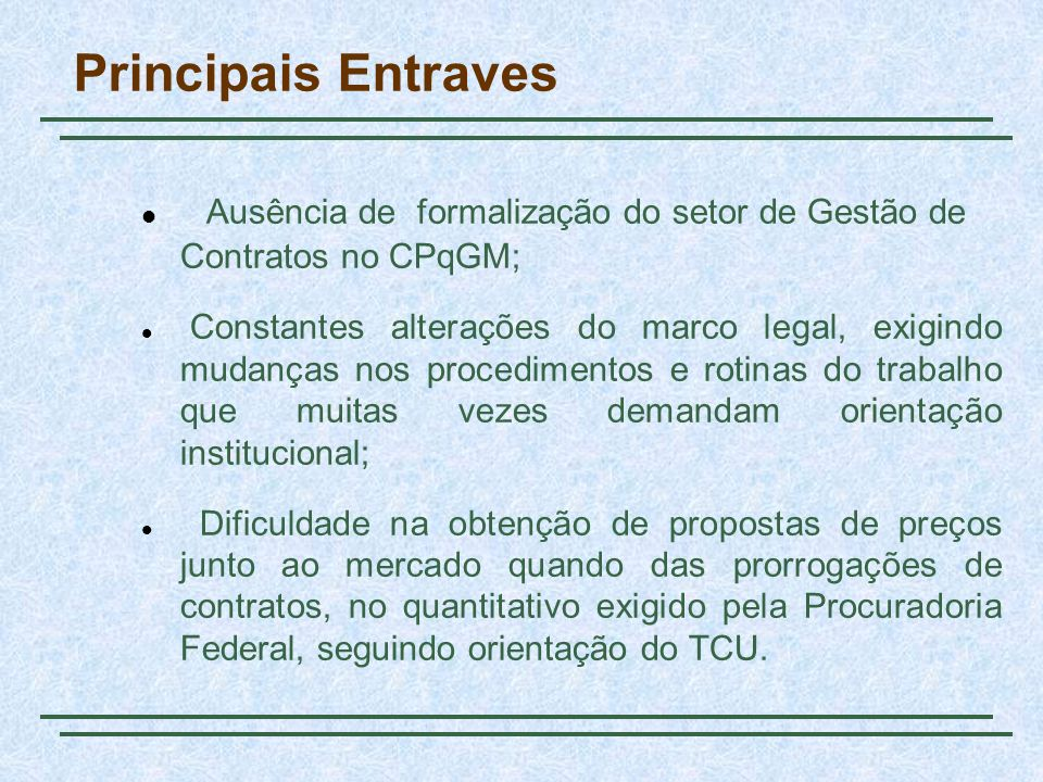 Principais Entraves Ausência de formalização do setor de Gestão de Contratos no CPqGM;
