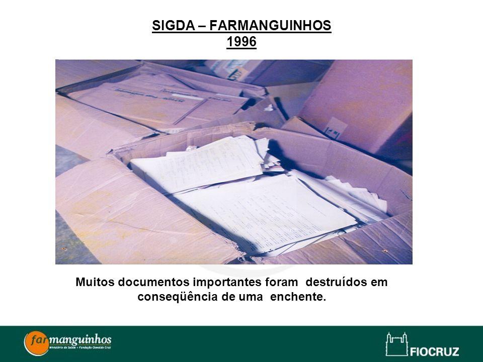 SIGDA – FARMANGUINHOS 1996Muitos documentos importantes foram destruídos em conseqüência de uma enchente.