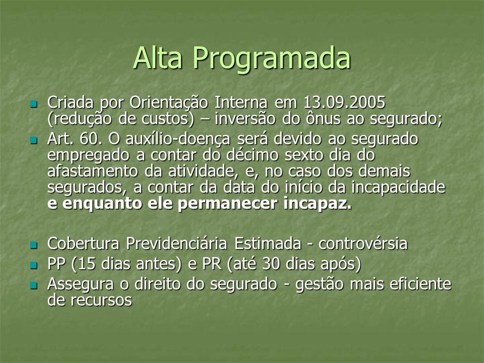 Alta Programada Criada por Orientação Interna em 13.09.2005 (redução de custos) – inversão do ônus ao segurado;