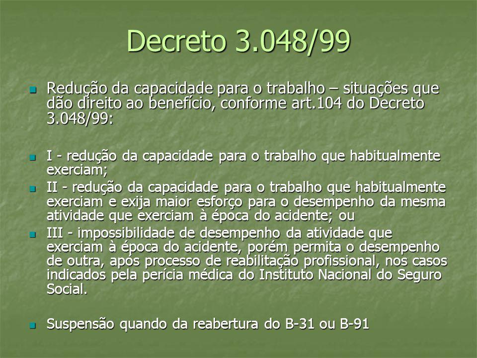 Decreto 3.048/99 Redução da capacidade para o trabalho – situações que dão direito ao benefício, conforme art.104 do Decreto 3.048/99: