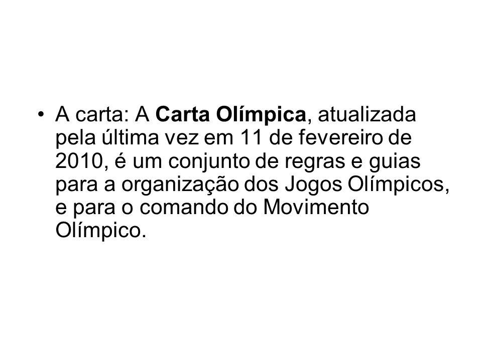 A carta: A Carta Olímpica, atualizada pela última vez em 11 de fevereiro de 2010, é um conjunto de regras e guias para a organização dos Jogos Olímpicos, e para o comando do Movimento Olímpico.