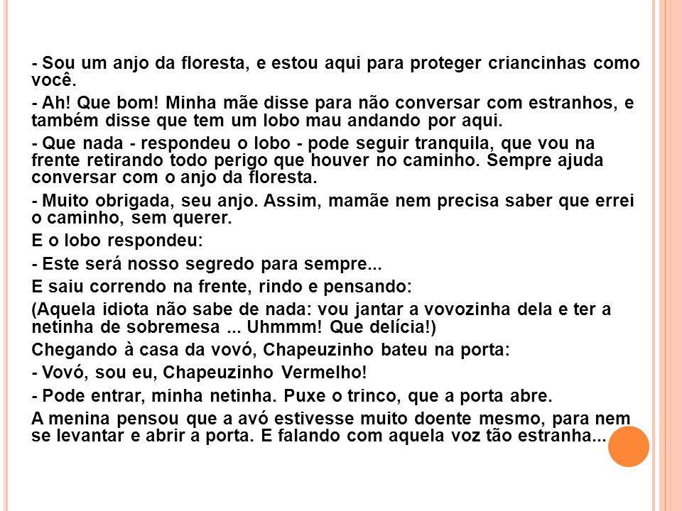 - Sou um anjo da floresta, e estou aqui para proteger criancinhas como você.