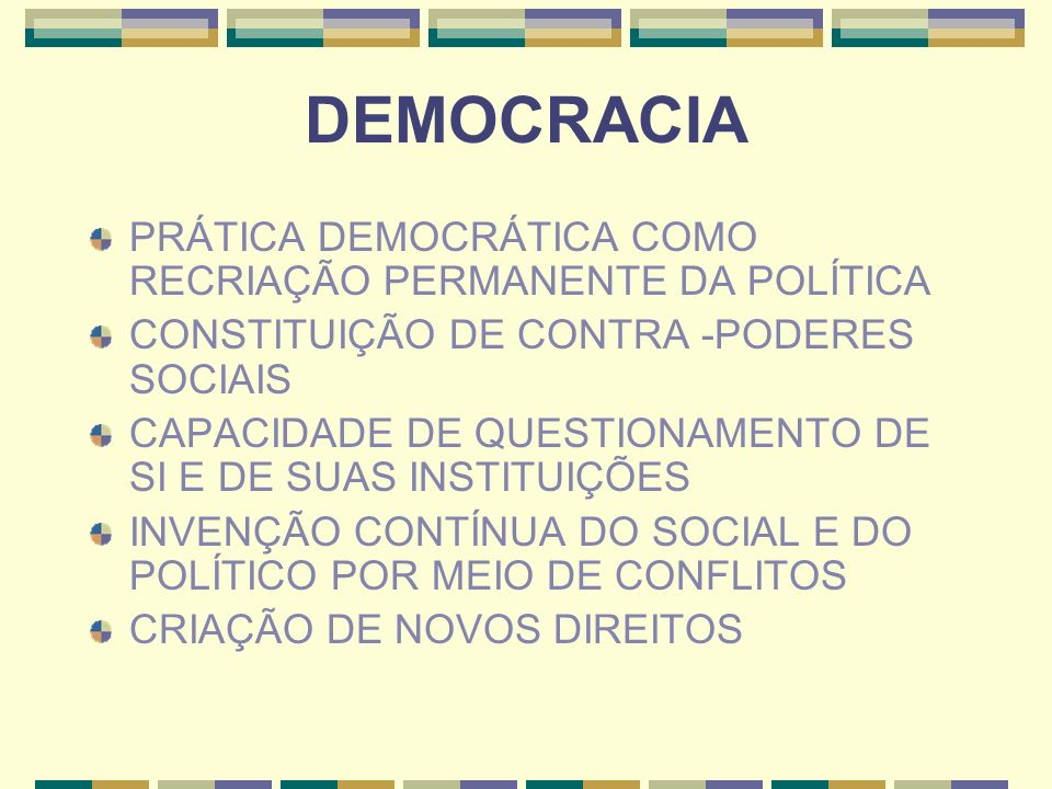 DEMOCRACIA PRÁTICA DEMOCRÁTICA COMO RECRIAÇÃO PERMANENTE DA POLÍTICA