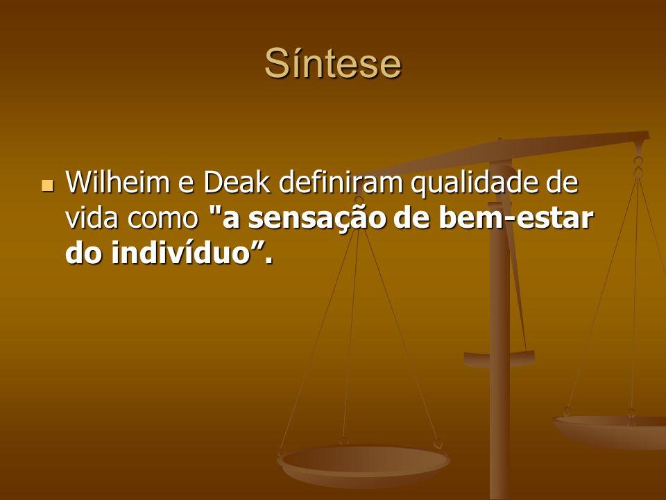 Síntese Wilheim e Deak definiram qualidade de vida como a sensação de bem-estar do indivíduo .