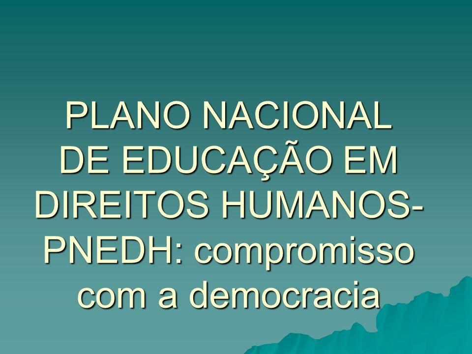 PLANO NACIONAL DE EDUCAÇÃO EM DIREITOS HUMANOS-PNEDH: compromisso com a democracia