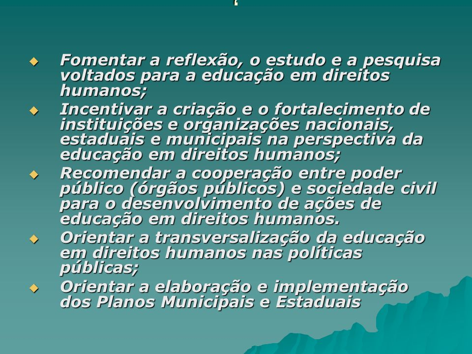,Fomentar a reflexão, o estudo e a pesquisa voltados para a educação em direitos humanos;