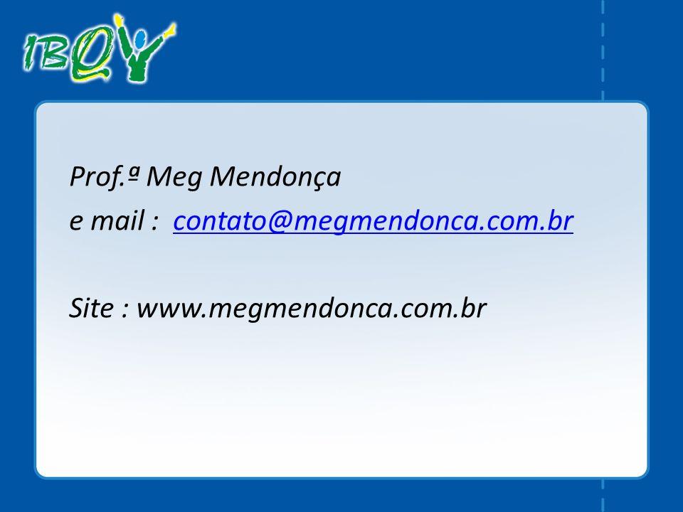 Prof.ª Meg Mendonça e mail : contato@megmendonca.com.br Site : www.megmendonca.com.br