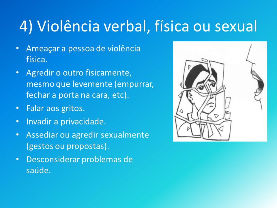 4) Violência verbal, física ou sexual
