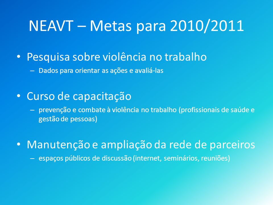 NEAVT – Metas para 2010/2011 Pesquisa sobre violência no trabalho