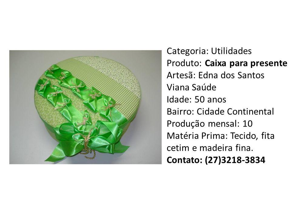 Categoria: Utilidades Produto: Caixa para presente Artesã: Edna dos Santos Viana Saúde Idade: 50 anos Bairro: Cidade Continental Produção mensal: 10 Matéria Prima: Tecido, fita cetim e madeira fina.