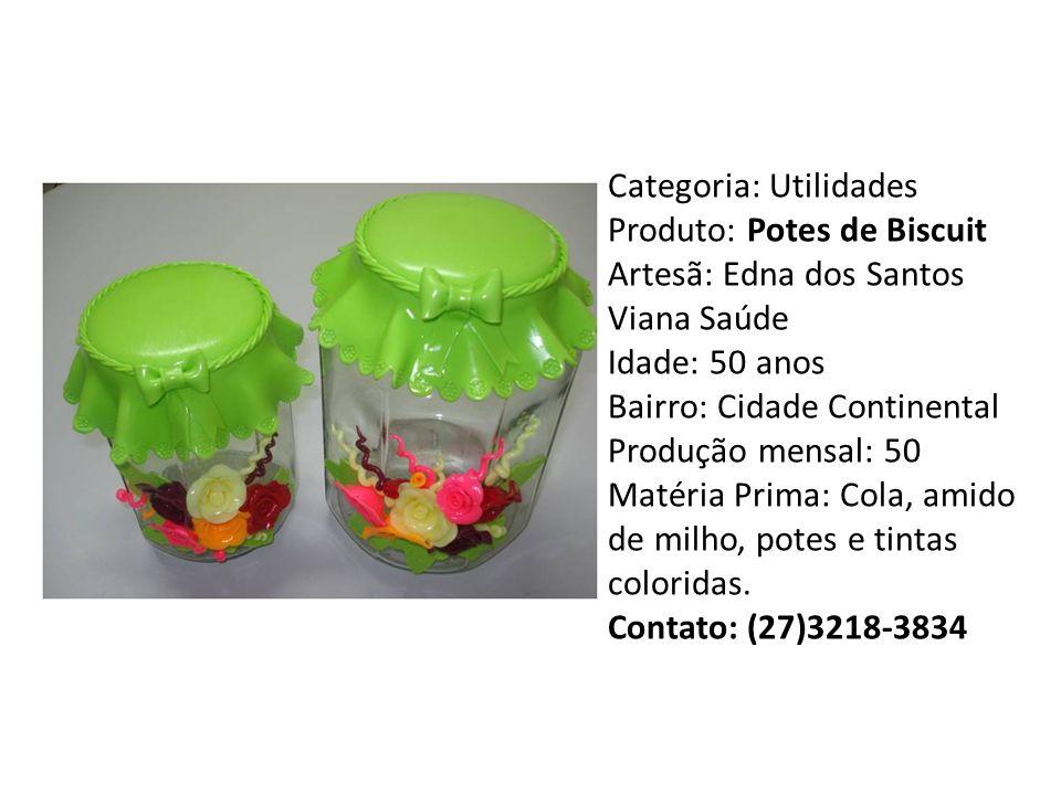 Categoria: Utilidades Produto: Potes de Biscuit Artesã: Edna dos Santos Viana Saúde Idade: 50 anos Bairro: Cidade Continental Produção mensal: 50 Matéria Prima: Cola, amido de milho, potes e tintas coloridas.