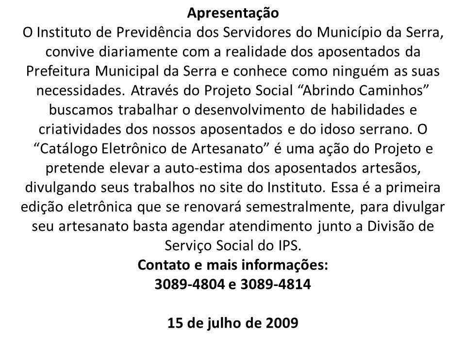 Apresentação O Instituto de Previdência dos Servidores do Município da Serra, convive diariamente com a realidade dos aposentados da Prefeitura Municipal da Serra e conhece como ninguém as suas necessidades.
