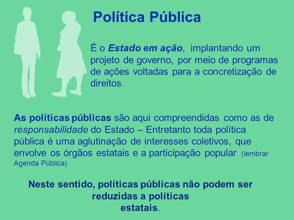 Neste sentido, políticas públicas não podem ser reduzidas a políticas