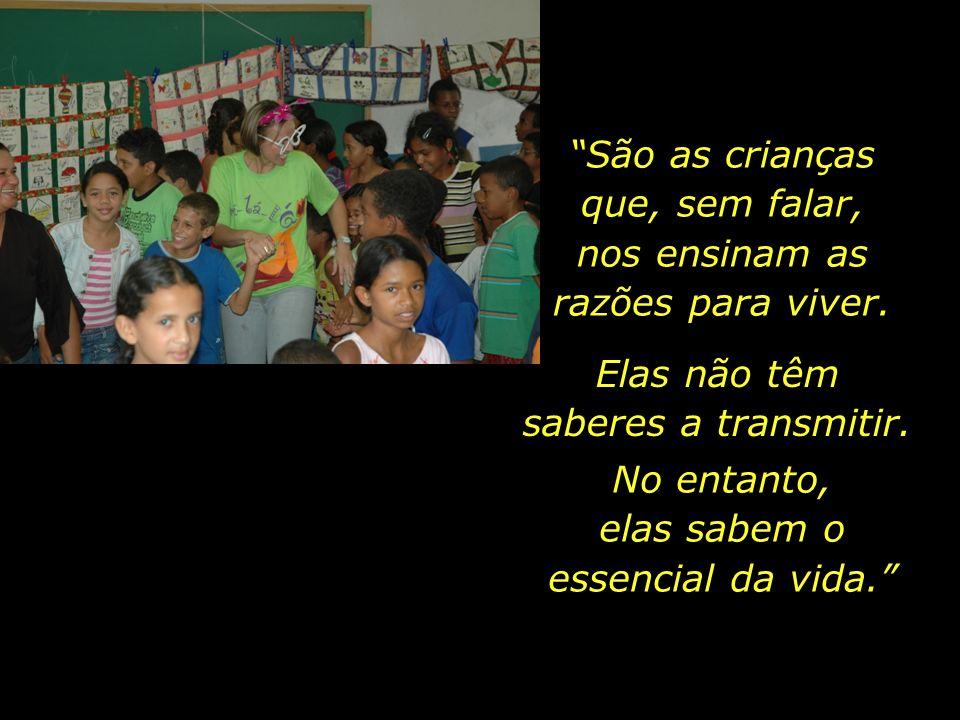 São as crianças que, sem falar, nos ensinam as razões para viver.