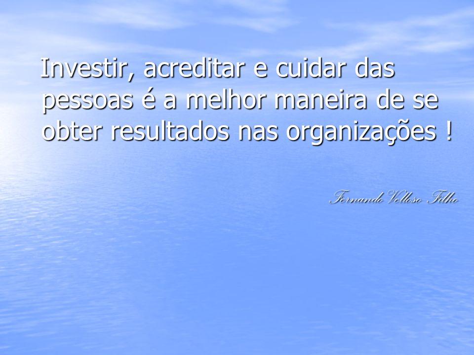 Investir, acreditar e cuidar das pessoas é a melhor maneira de se obter resultados nas organizações !