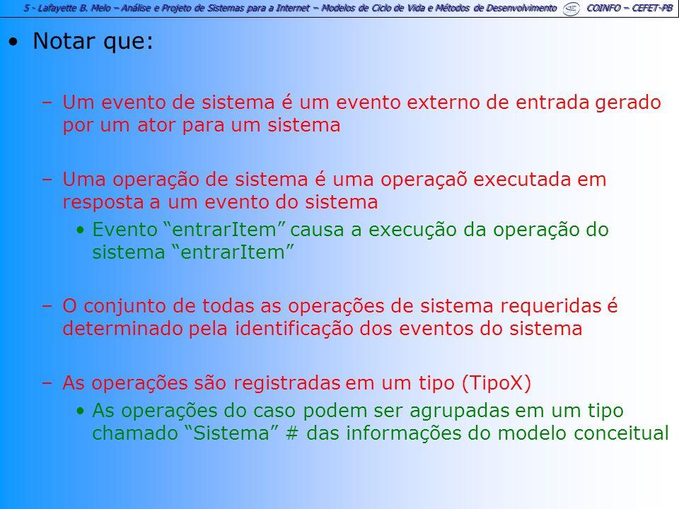 Notar que: Um evento de sistema é um evento externo de entrada gerado por um ator para um sistema.