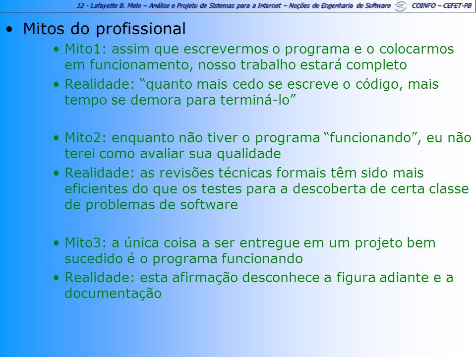 Mitos do profissional Mito1: assim que escrevermos o programa e o colocarmos em funcionamento, nosso trabalho estará completo.