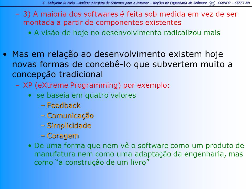 3) A maioria dos softwares é feita sob medida em vez de ser montada a partir de componentes existentes
