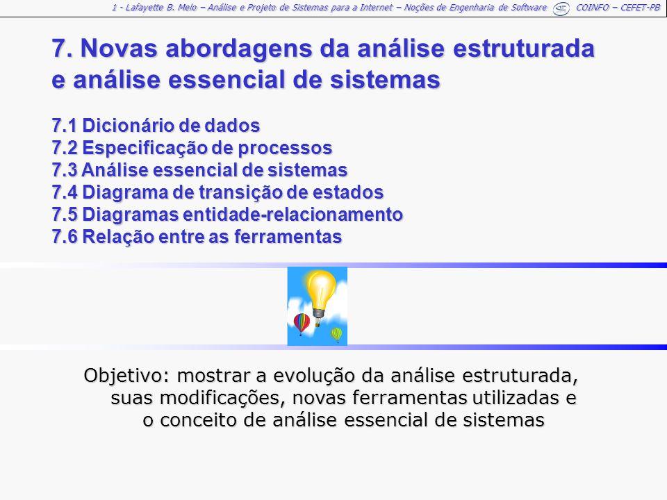 7. Novas abordagens da análise estruturada e análise essencial de sistemas 7.1 Dicionário de dados 7.2 Especificação de processos 7.3 Análise essencial de sistemas 7.4 Diagrama de transição de estados 7.5 Diagramas entidade-relacionamento 7.6 Relação entre as ferramentas