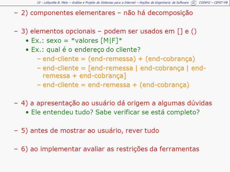 2) componentes elementares – não há decomposição