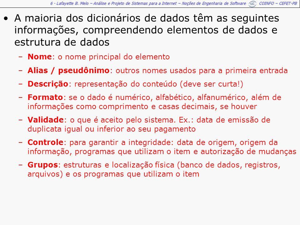 A maioria dos dicionários de dados têm as seguintes informações, compreendendo elementos de dados e estrutura de dados