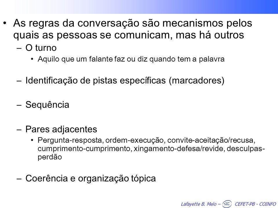As regras da conversação são mecanismos pelos quais as pessoas se comunicam, mas há outros