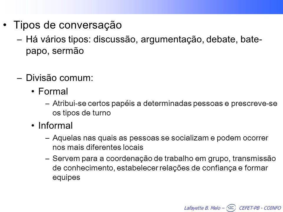 Tipos de conversação Há vários tipos: discussão, argumentação, debate, bate-papo, sermão. Divisão comum: