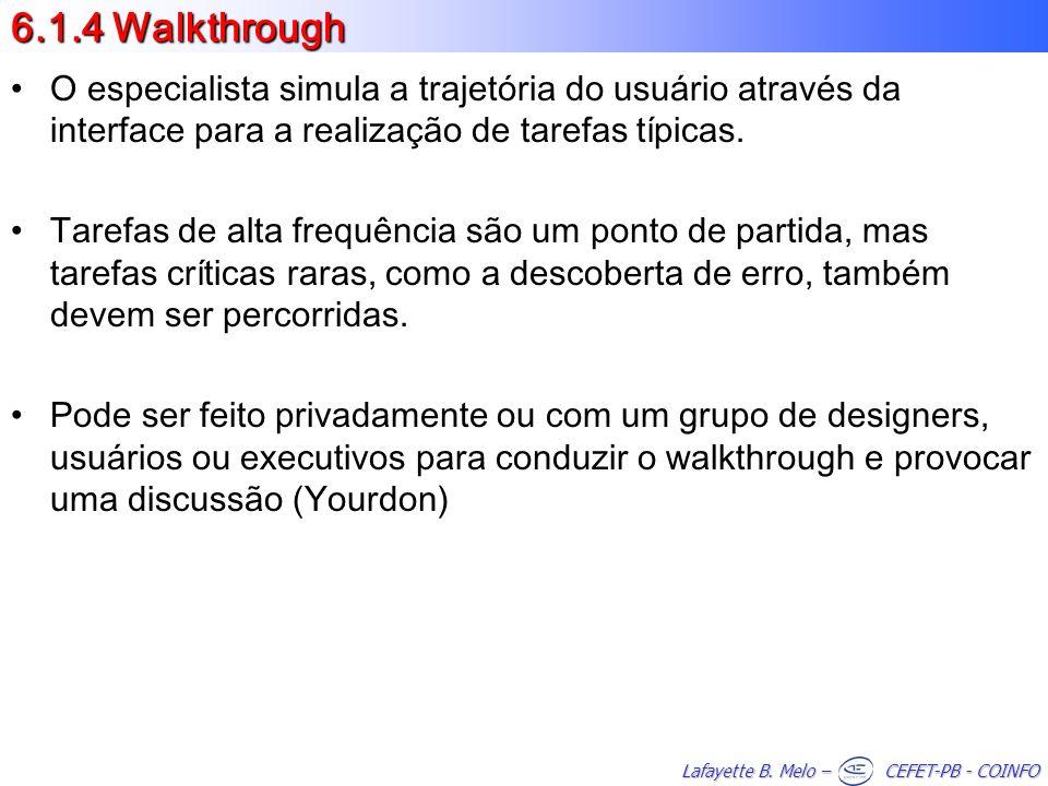 6.1.4 Walkthrough O especialista simula a trajetória do usuário através da interface para a realização de tarefas típicas.
