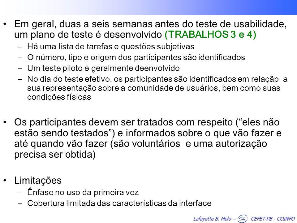 Em geral, duas a seis semanas antes do teste de usabilidade, um plano de teste é desenvolvido (TRABALHOS 3 e 4)