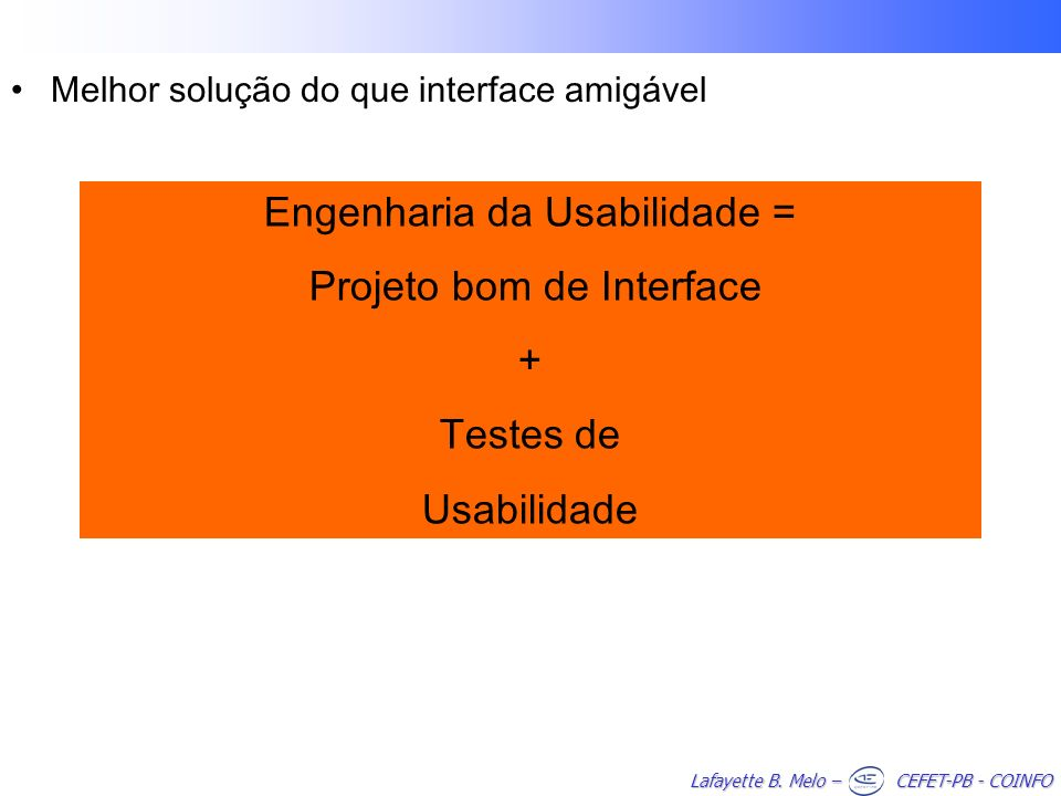 Engenharia da Usabilidade = Projeto bom de Interface + Testes de