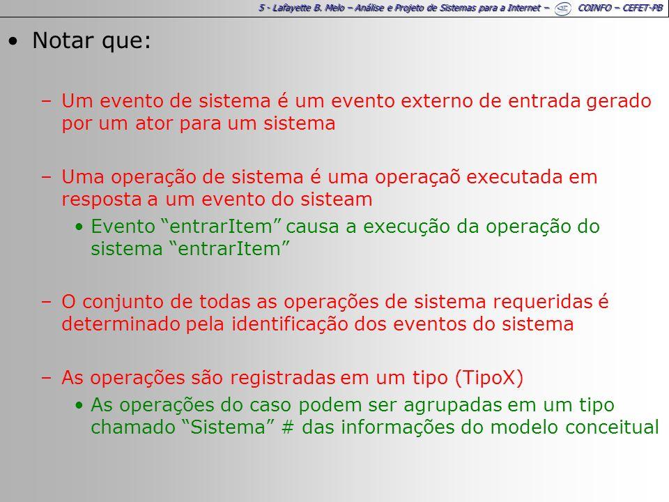 Notar que:Um evento de sistema é um evento externo de entrada gerado por um ator para um sistema.